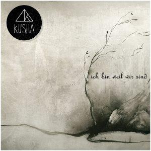 Kusha - Ich Bin Weil Wir Sind Cover