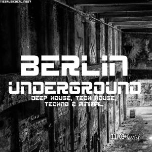 Various Artists - Berlin Underground Deep House, Tech House, Techno & Minimal Cover